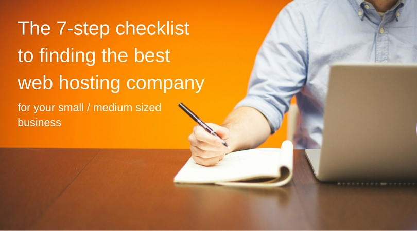 The 7-step checklist to finding the best web hosting company for your small / medium sized business