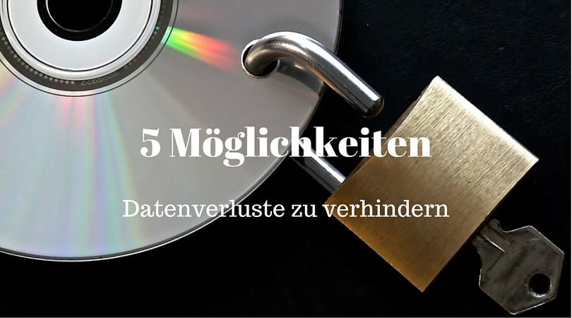 5 Möglichkeiten Datenverluste zu verhindern